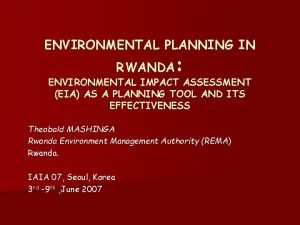 ENVIRONMENTAL PLANNING IN RWANDA ENVIRONMENTAL IMPACT ASSESSMENT EIA