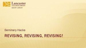 Seminary Hacks REVISING REVISING OVERVIEW Real writing begins