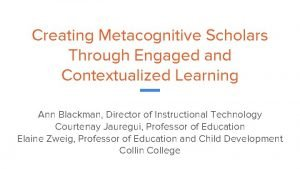Creating Metacognitive Scholars Through Engaged and Contextualized Learning