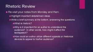 Rhetoric Review Revisit your notes from Monday and