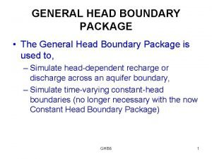 GENERAL HEAD BOUNDARY PACKAGE The General Head Boundary