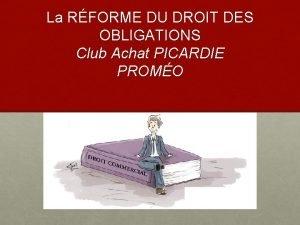 La RFORME DU DROIT DES OBLIGATIONS Club Achat