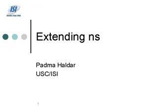 Extending ns Padma Haldar USCISI 1 Outline Extending