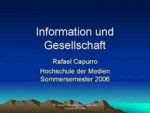 Information und Gesellschaft Rafael Capurro Hochschule der Medien