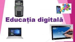 Educaia digital Dispozitive digitale Vei afla ce este