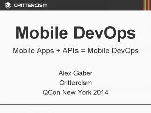 Mobile Dev Ops Mobile Apps APIs Mobile Dev