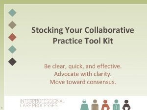 Stocking Your Collaborative Practice Tool Kit Be clear