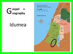 G ospel in eography Idumea 1 Palestine in