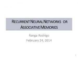 RECURRENT NEURAL NETWORKS OR ASSOCIATIVE MEMORIES Ranga Rodrigo