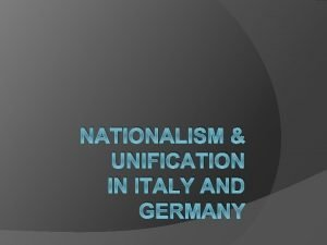 NATIONALISM UNIFICATION IN ITALY AND GERMANY WHAT IS