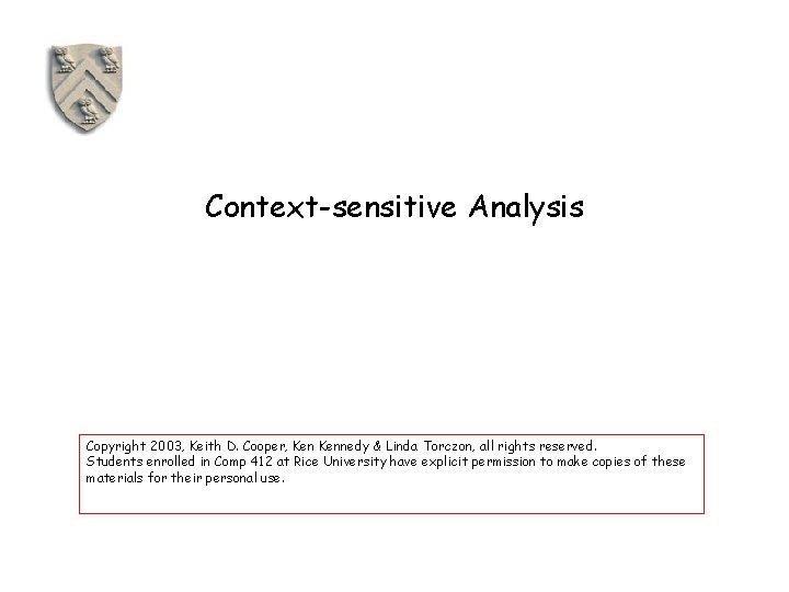 Contextsensitive Analysis Copyright 2003 Keith D Cooper Kennedy