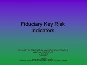Fiduciary Key Risk Indicators FIDUCIARY INVESTMENT RISK MANAGEMENT