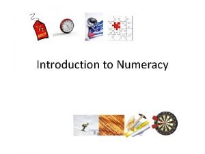 Introduction to Numeracy In school education numeracy is