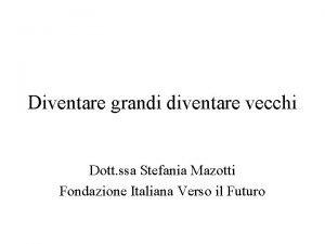 Diventare grandi diventare vecchi Dott ssa Stefania Mazotti