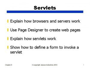 Servlets Explain how browsers and servers work Use