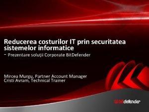 Reducerea costurilor IT prin securitatea sistemelor informatice Prezentare