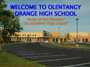 WELCOME TO OLENTANGY ORANGE HIGH SCHOOL Home of