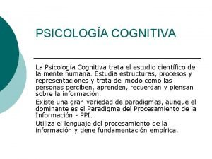 PSICOLOGA COGNITIVA La Psicologa Cognitiva trata el estudio
