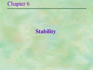 Chapter 6 Stability Stability Definitions A system is