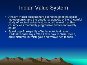 Indian Value System Ancient Indian philosophers did not