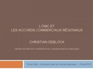 LOMC ET LES ACCORDS COMMERCIAUX RGIONAUX CHRISTIAN DEBLOCK
