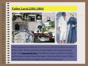 Father Laval 1841 1864 Father Laval arrived in