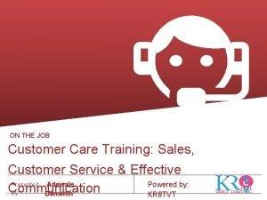 ON THE JOB Customer Care Training Sales Customer