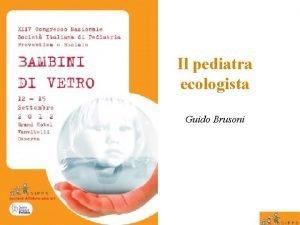 Il pediatra ecologista Guido Brusoni Guido Brusoni SIPPS