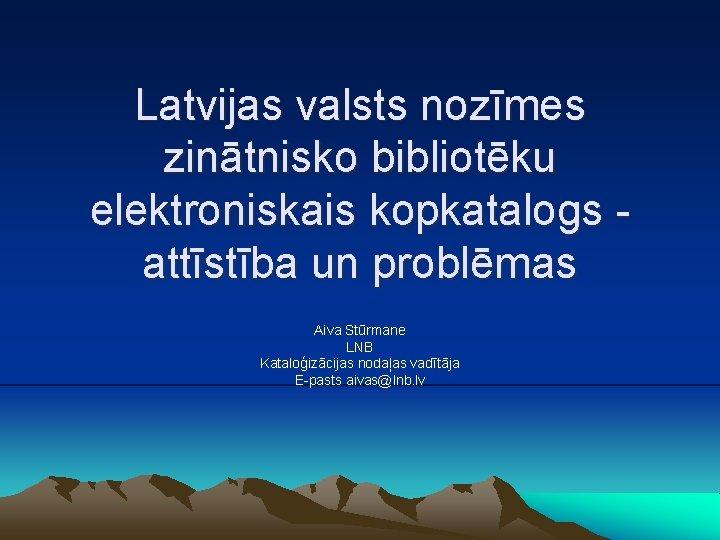 Latvijas valsts nozmes zintnisko bibliotku elektroniskais kopkatalogs attstba