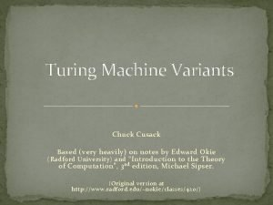 Turing Machine Variants Chuck Cusack B ased very