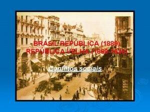 BRASIL REPBLICA 1889 REPBLICA VELHA 1889 1930 Conflitos