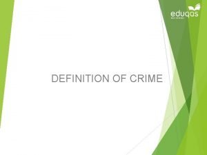 DEFINITION OF CRIME Definition of Crime Take a