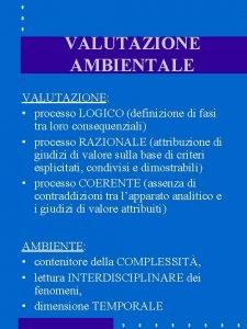 VALUTAZIONE AMBIENTALE VALUTAZIONE processo LOGICO definizione di fasi