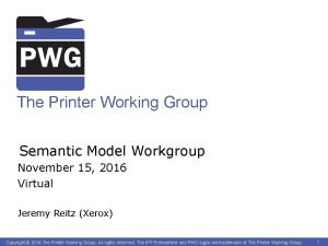 The Printer Working Group Semantic Model Workgroup November