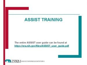 ASSIST TRAINING The entire ASSIST user guide can