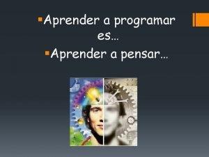 Aprender a programar es Aprender a pensar Quieres