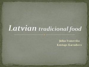 Latvian tradicional food Jlija Ivanovska Kristaps Karzubovs Ju