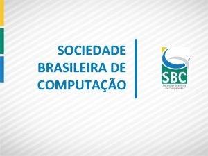 SOCIEDADE BRASILEIRA DE COMPUTAO A COMPUTAO Todo grande