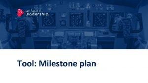 Tool Milestone plan Tool Milestone plan Forml og