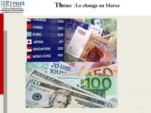Thme Le change au Maroc 1 Thme Le