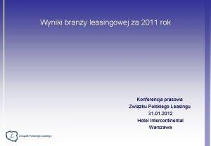 Wyniki brany leasingowej za 2011 rok Konferencja prasowa