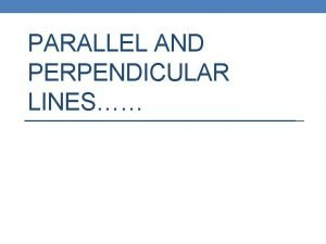 PARALLEL AND PERPENDICULAR LINES Slopes Parallel Lines The