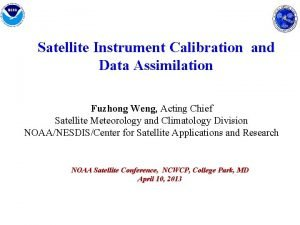 Satellite Instrument Calibration and Data Assimilation Fuzhong Weng