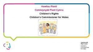 Hawliau Plant Comisiynydd Plant Cymru Childrens Rights Childrens