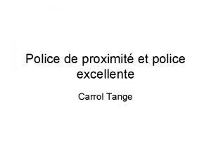 Police de proximit et police excellente Carrol Tange