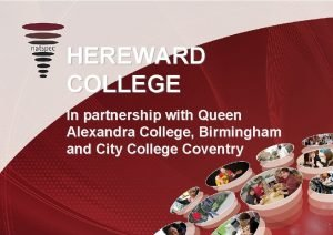 HEREWARD COLLEGE In partnership with Queen Alexandra College