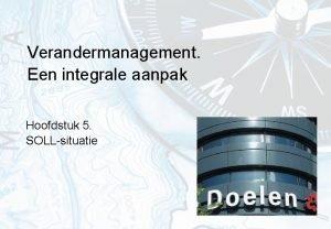 Verandermanagement Een integrale aanpak Hoofdstuk 5 SOLLsituatie SOLL