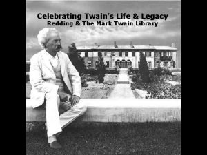 Celebrating Twains Life Legacy Redding The Mark Twain