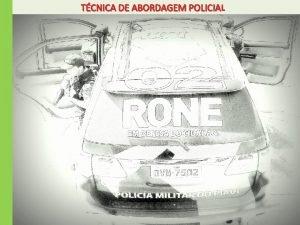 TCNICA DE ABORDAGEM POLICIAL TCNICA DE ABORDAGEM POLICIA