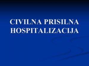 CIVILNA PRISILNA HOSPITALIZACIJA POVIJESNI RAZVOJ n n n